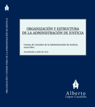 Organización y Estructura de la Administración de Justicia. Manual de preparación para oposiciones al Cuerpo de Letrados de la Administración de Justicia