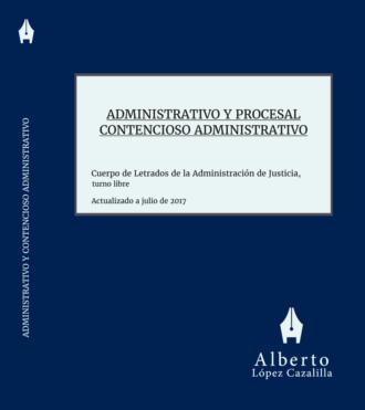 Derecho Administrativo y Derecho Procesal Contencioso Administrativo. Manual de preparación para oposiciones al Cuerpo de Letrados de la Administración de Justicia