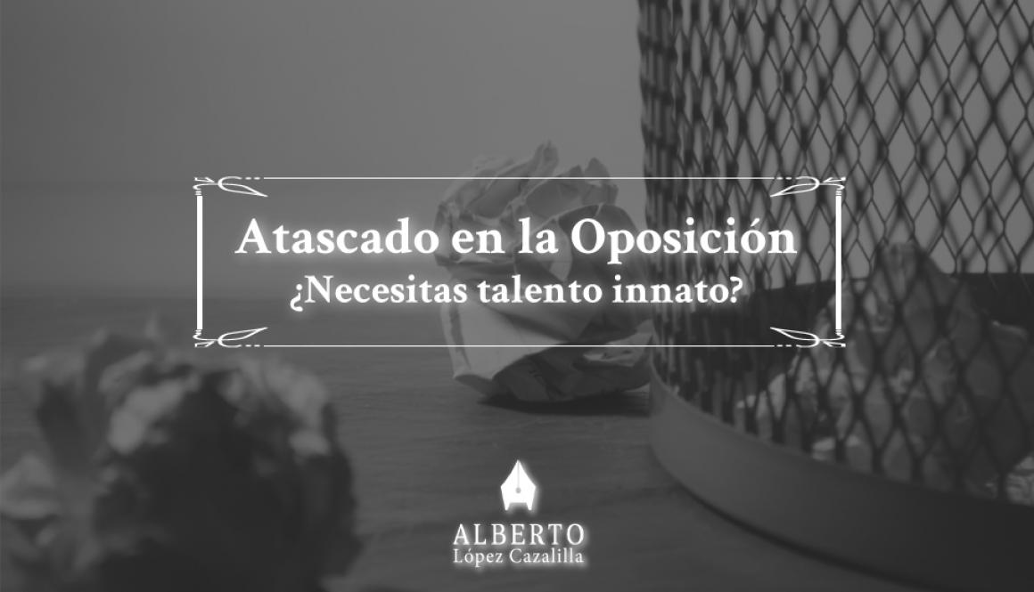 Oposiciones judicatura y fiscalía, ¿necesitas talento innato para aprobar? Cómo mejorar como opositor